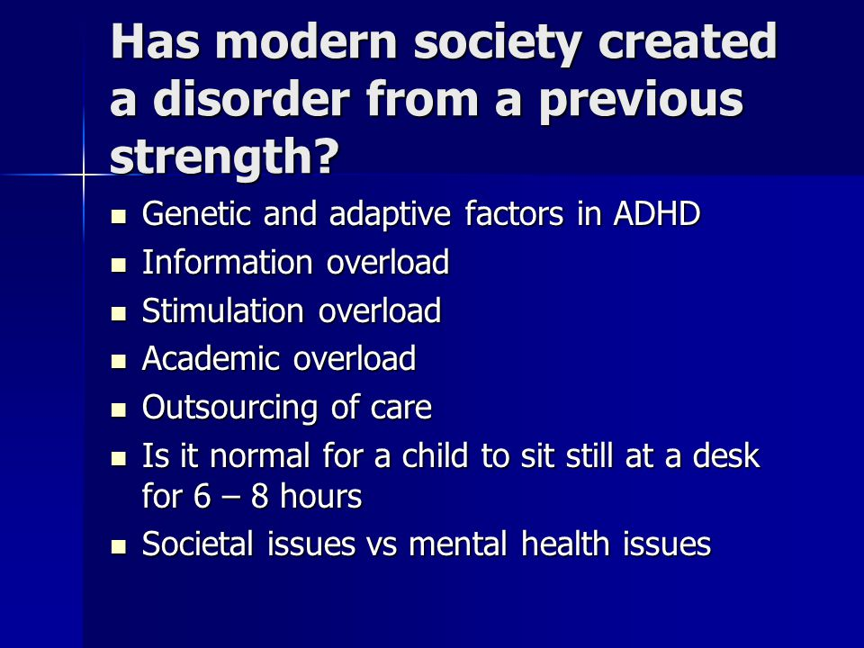 Has modern society created a disorder from a previous strength? Genetic and adaptive factors in ADHD Genetic and adaptive factors in ADHD Information