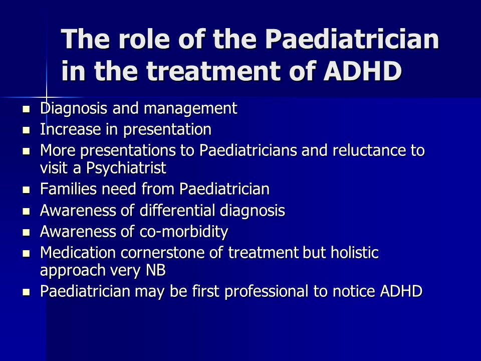 The role of the Paediatrician in the treatment of ADHD Diagnosis and management Diagnosis and management Increase in presentation Increase in presenta