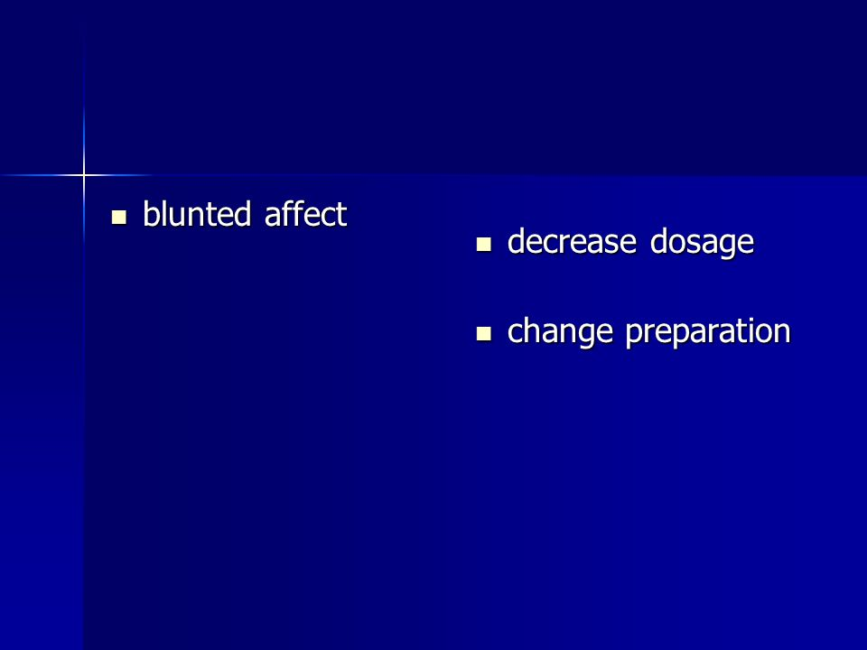 blunted affect blunted affect decrease dosage decrease dosage change preparation change preparation