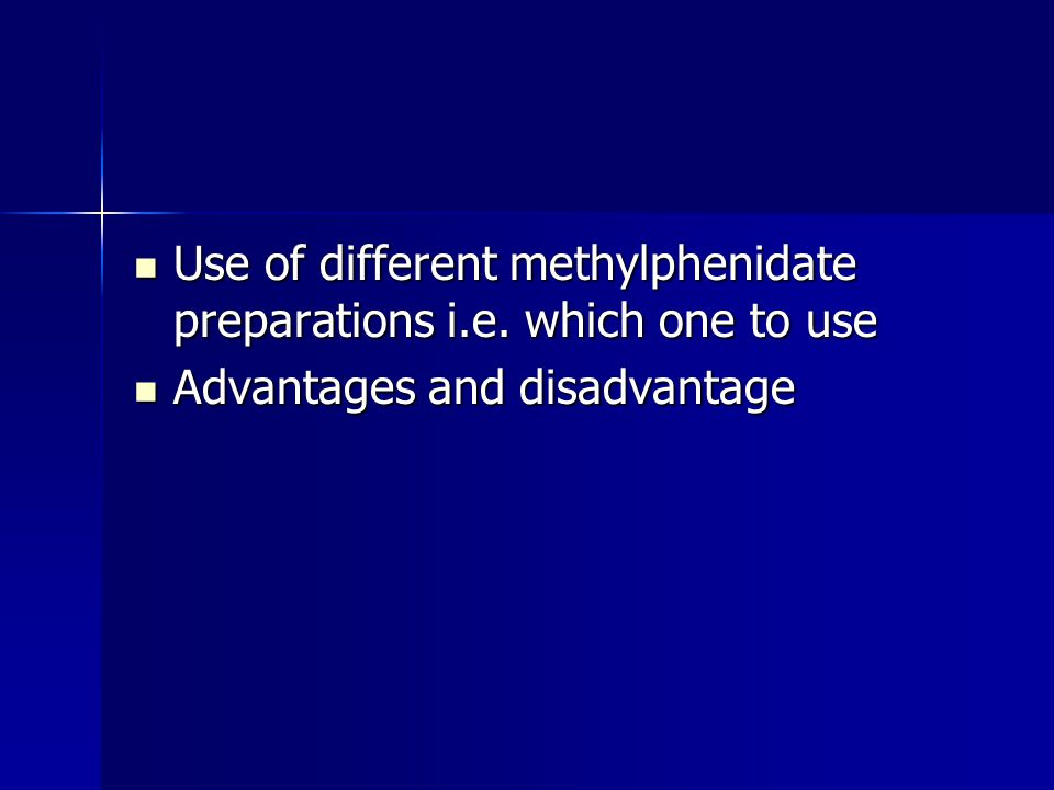Use of different methylphenidate preparations i.e.