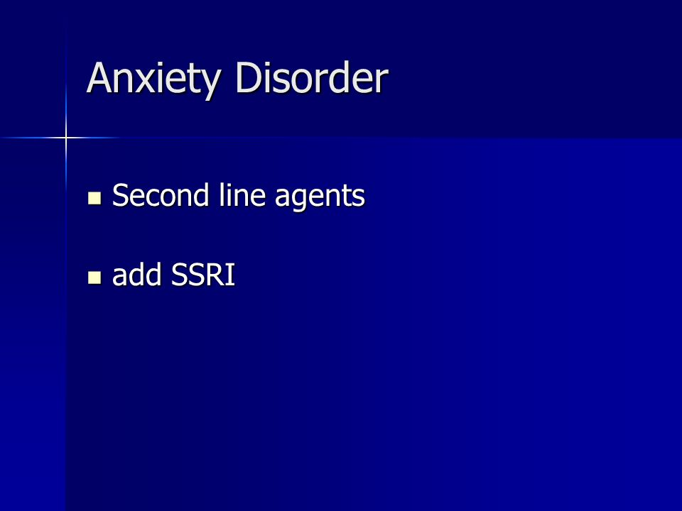 Anxiety Disorder Second line agents Second line agents add SSRI add SSRI