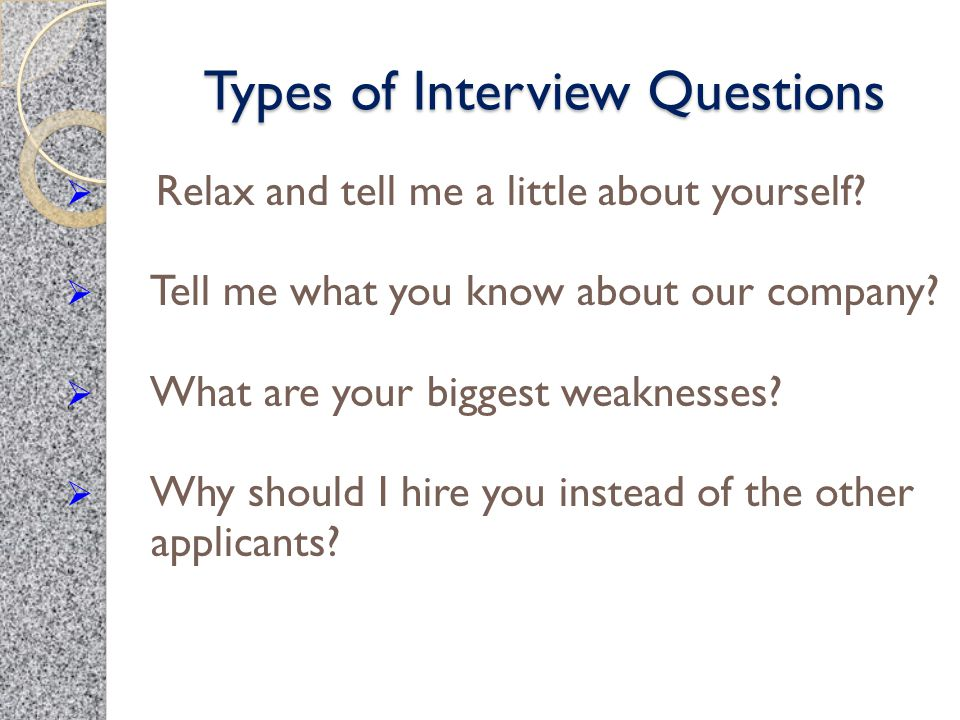 Types of Interview Questions  Relax and tell me a little about yourself.