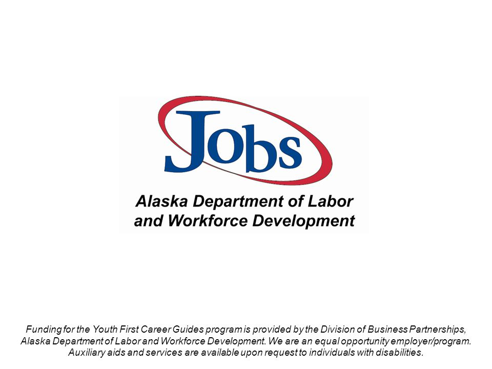 Funding for the Youth First Career Guides program is provided by the Division of Business Partnerships, Alaska Department of Labor and Workforce Development.