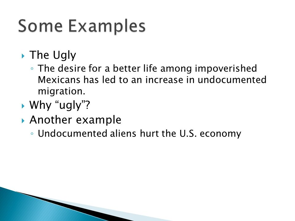  The Ugly ◦ The desire for a better life among impoverished Mexicans has led to an increase in undocumented migration.