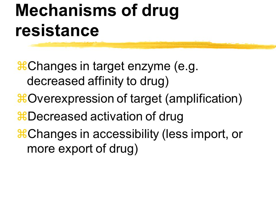 zChanges in target enzyme (e.g. decreased affinity to drug) zOverexpression of target (amplification) zDecreased activation of drug zChanges in access