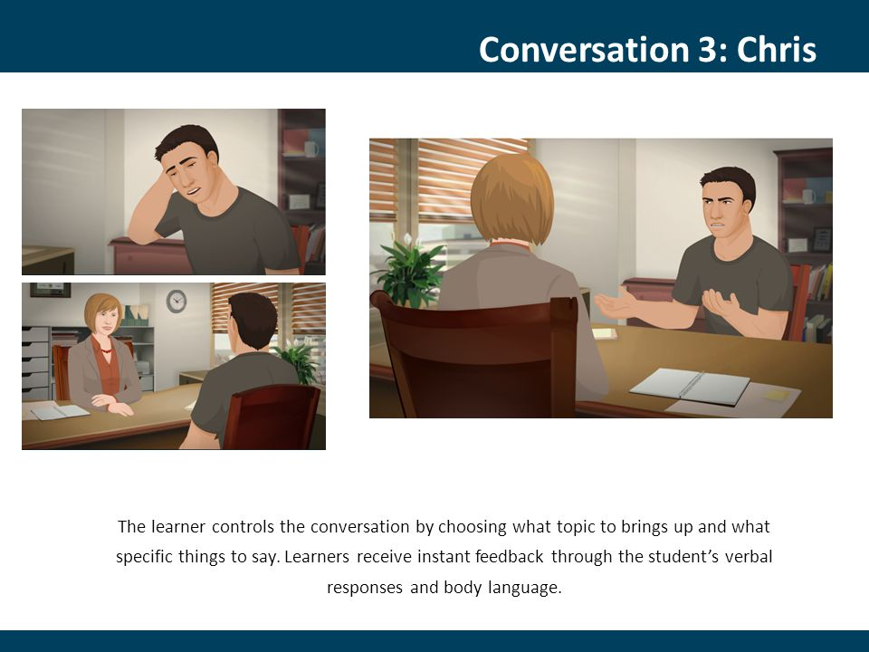 The learner controls the conversation by choosing what topic to brings up and what specific things to say.