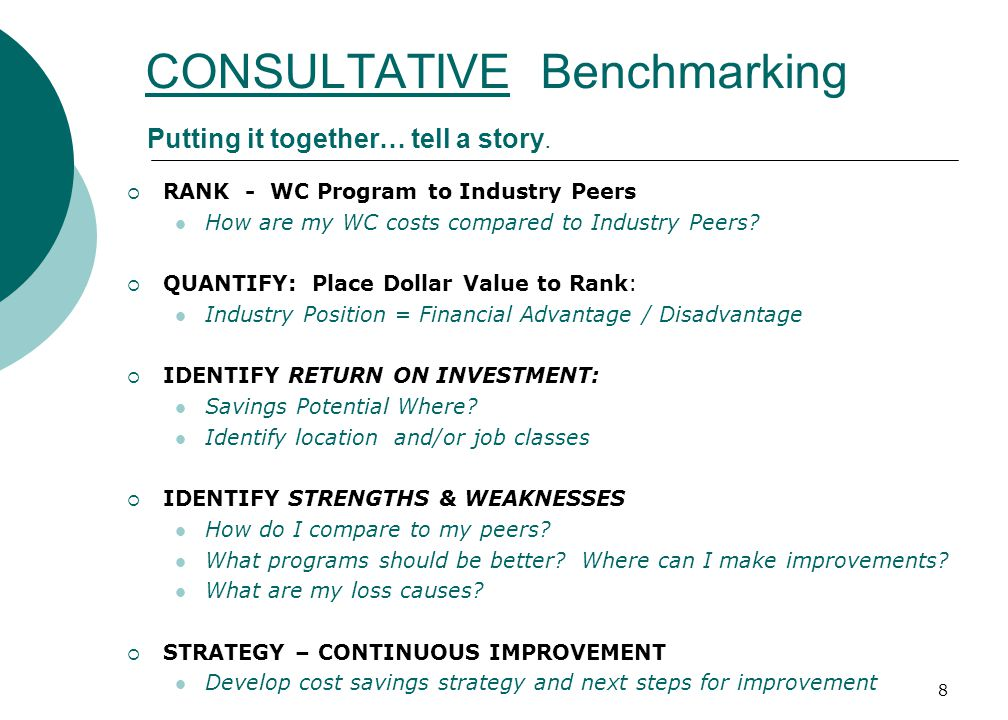 8 CONSULTATIVE Benchmarking  RANK - WC Program to Industry Peers How are my WC costs compared to Industry Peers.