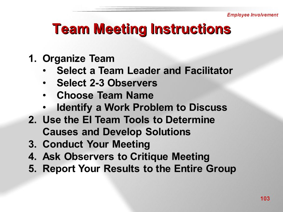 Employee Involvement 103 1. Organize Team Select a Team Leader and Facilitator Select 2-3 Observers Choose Team Name Identify a Work Problem to Discus
