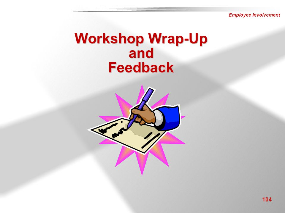 Employee Involvement 104 Workshop Wrap-Up and Feedback