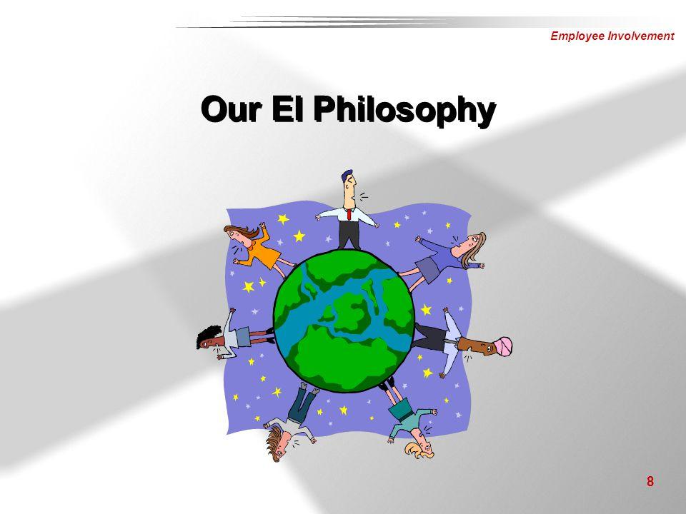 Employee Involvement 8 Our EI Philosophy
