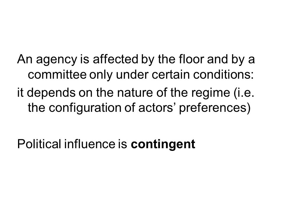 An agency is affected by the floor and by a committee only under certain conditions: it depends on the nature of the regime (i.e.