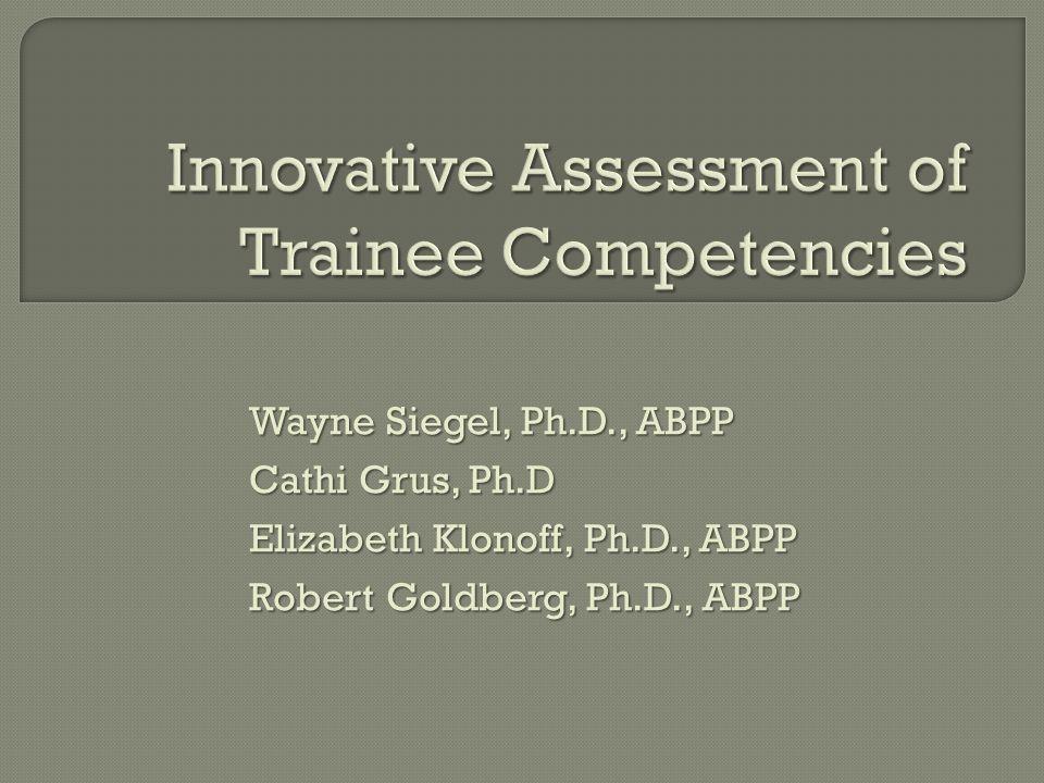 Wayne Siegel, Ph.D., ABPP Cathi Grus, Ph.D Elizabeth Klonoff, Ph.D., ABPP Robert Goldberg, Ph.D., ABPP