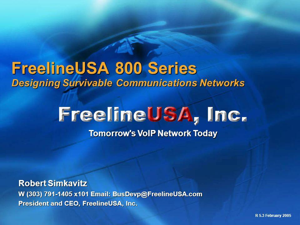 R 5.3 February 2005 FreelineUSA 800 Series Designing Survivable Communications Networks Robert Simkavitz W (303) 791-1405 x101 Email: BusDevp@Freeline