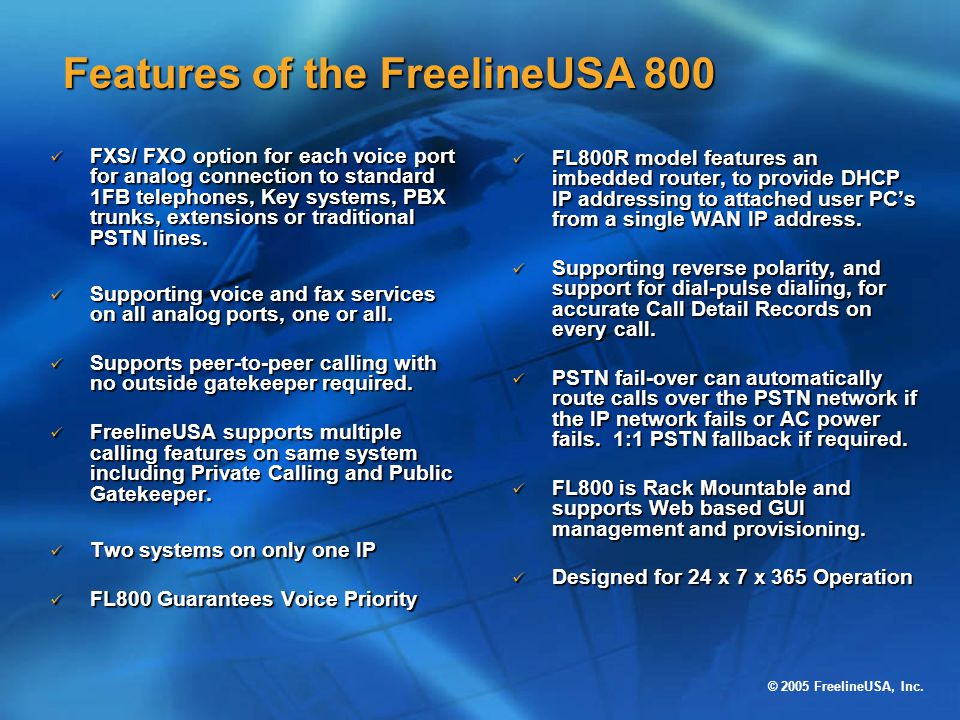 © 2005 FreelineUSA, Inc. FXS/ FXO option for each voice port for analog connection to standard 1FB telephones, Key systems, PBX trunks, extensions or