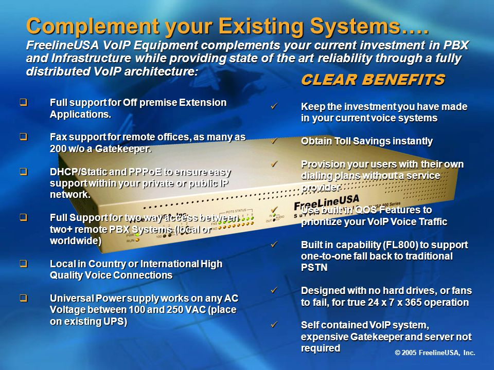© 2005 FreelineUSA, Inc. Complement your Existing Systems…. FreelineUSA VoIP Equipment complements your current investment in PBX and Infrastructure w