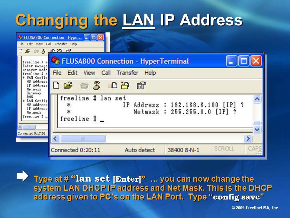 """© 2005 FreelineUSA, Inc. Changing the LAN IP Address  Type at # """"lan set [Enter]"""" … you can now change the system LAN DHCP IP address and Net Mask. T"""