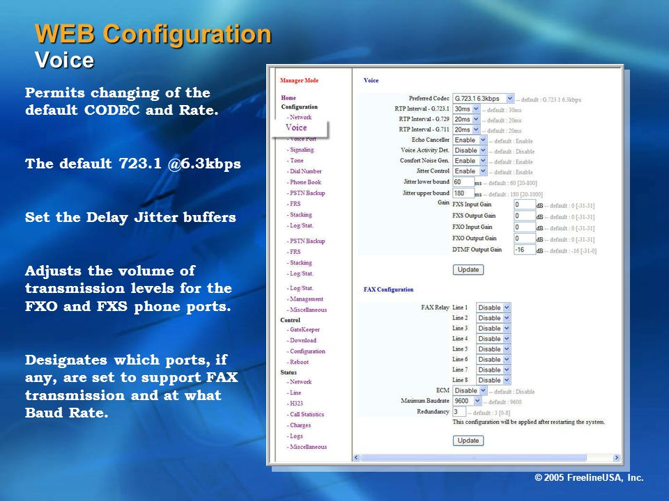 © 2005 FreelineUSA, Inc. WEB Configuration Voice Permits changing of the default CODEC and Rate. The default 723.1 @6.3kbps Set the Delay Jitter buffe