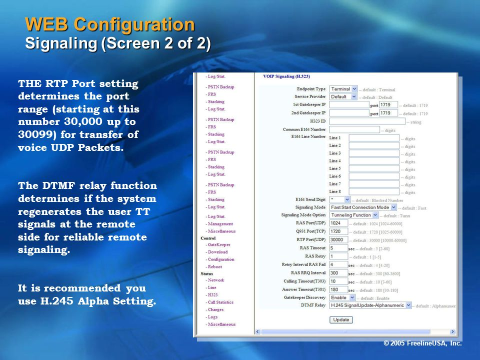 © 2005 FreelineUSA, Inc. WEB Configuration Signaling (Screen 2 of 2) THE RTP Port setting determines the port range (starting at this number 30,000 up