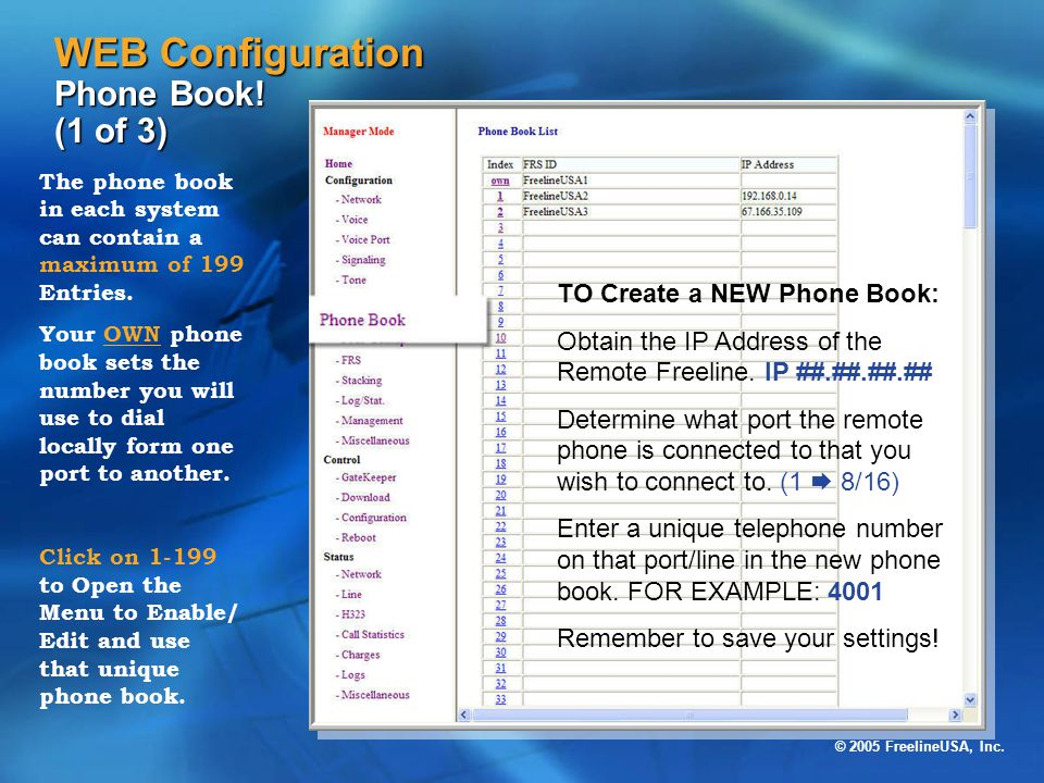© 2005 FreelineUSA, Inc. WEB Configuration Phone Book! (1 of 3) The phone book in each system can contain a maximum of 199 Entries. Your OWN phone boo