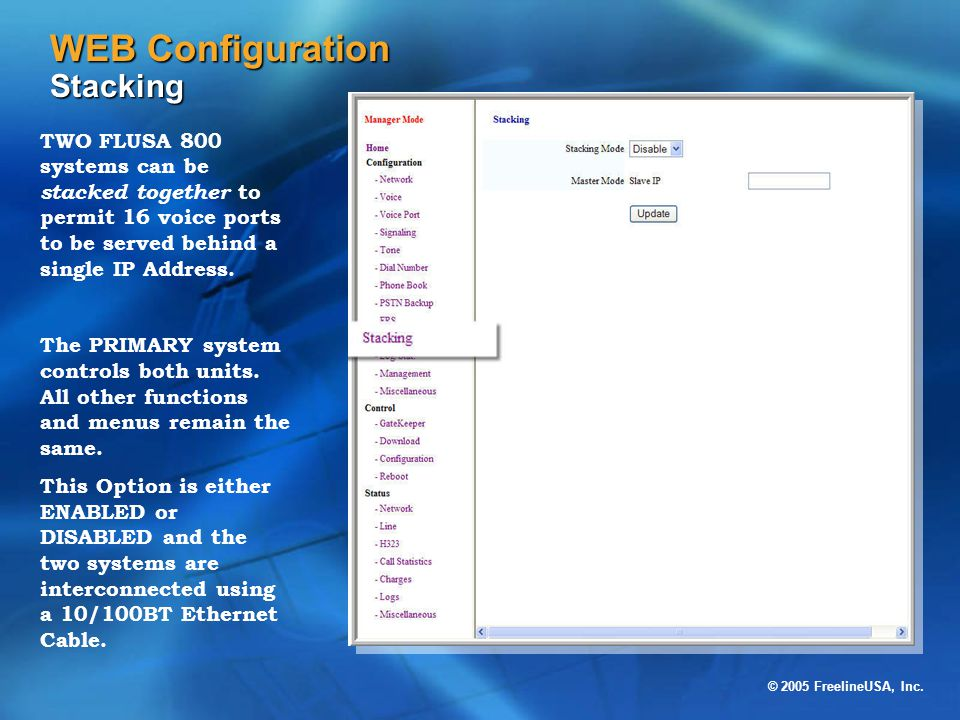 © 2005 FreelineUSA, Inc. WEB Configuration Stacking TWO FLUSA 800 systems can be stacked together to permit 16 voice ports to be served behind a singl