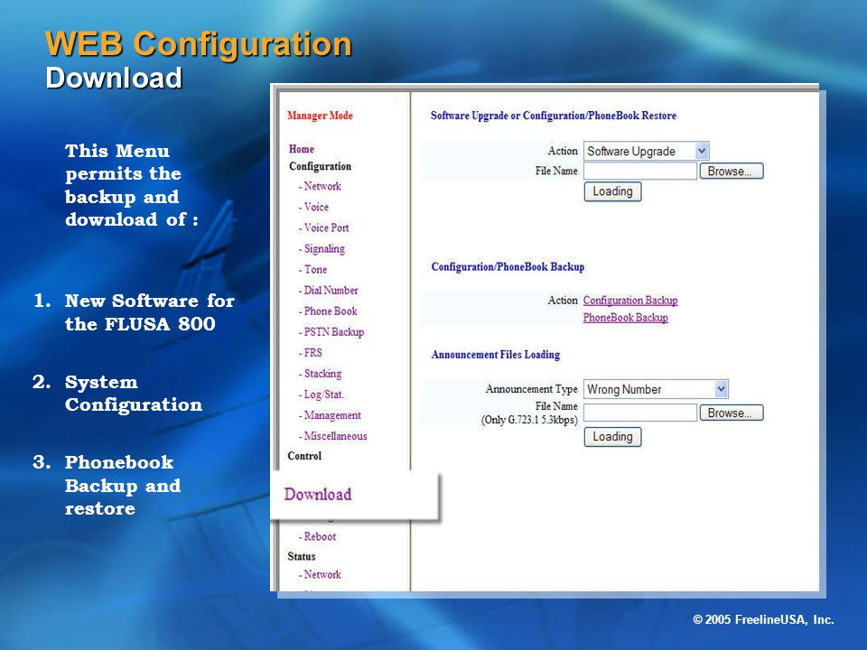 © 2005 FreelineUSA, Inc. WEB Configuration Download This Menu permits the backup and download of : 1.New Software for the FLUSA 800 2.System Configura