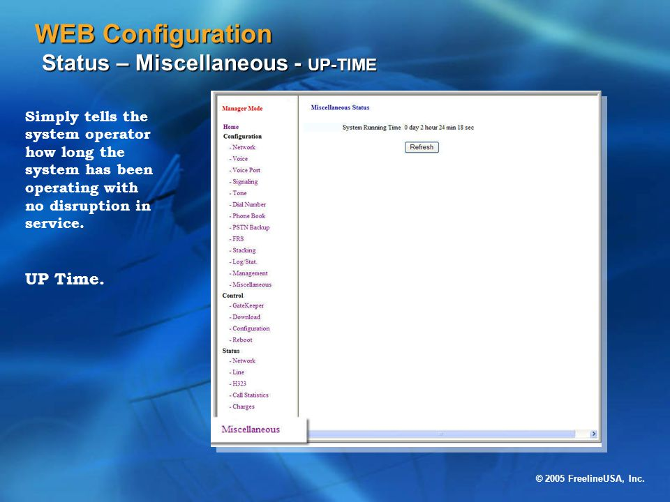 © 2005 FreelineUSA, Inc. WEB Configuration Status – Miscellaneous - UP-TIME Simply tells the system operator how long the system has been operating wi