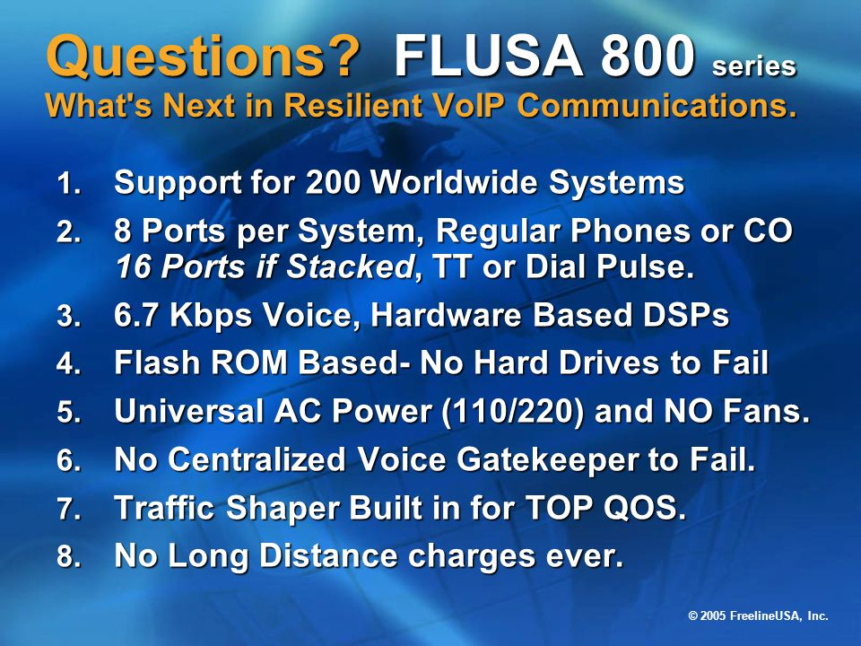 © 2005 FreelineUSA, Inc. Questions? FLUSA 800 series What's Next in Resilient VoIP Communications. 1. Support for 200 Worldwide Systems 2. 8 Ports per