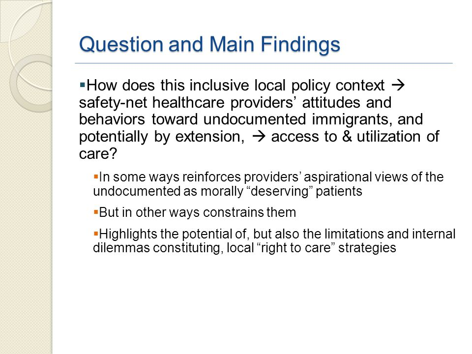 Question and Main Findings  How does this inclusive local policy context  safety-net healthcare providers' attitudes and behaviors toward undocumented immigrants, and potentially by extension,  access to & utilization of care.