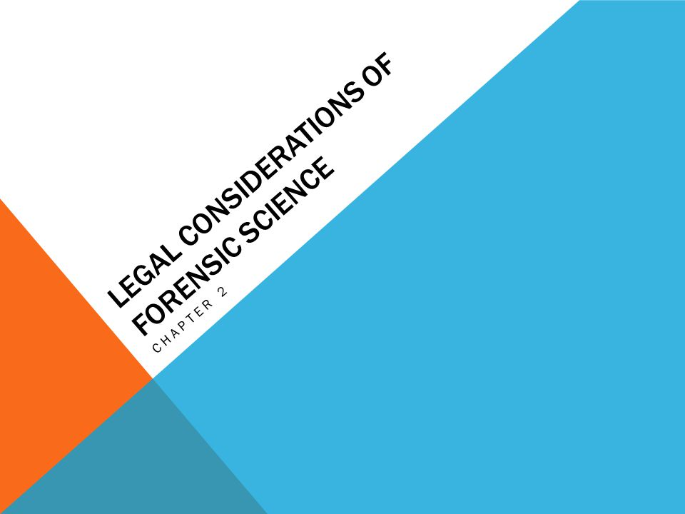 LEGAL CONSIDERATIONS OF FORENSIC SCIENCE CHAPTER 2