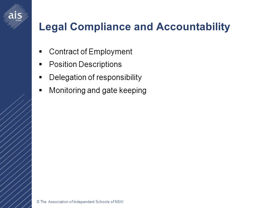 © The Association of Independent Schools of NSW Legal Compliance and Accountability  Contract of Employment  Position Descriptions  Delegation of responsibility  Monitoring and gate keeping