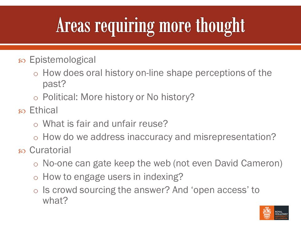  Epistemological o How does oral history on-line shape perceptions of the past.