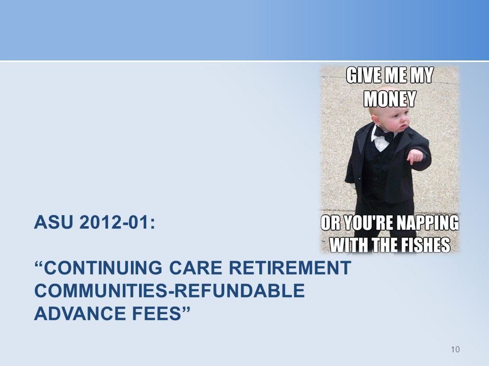 "ASU 2012-01: ""CONTINUING CARE RETIREMENT COMMUNITIES-REFUNDABLE ADVANCE FEES"" 10"