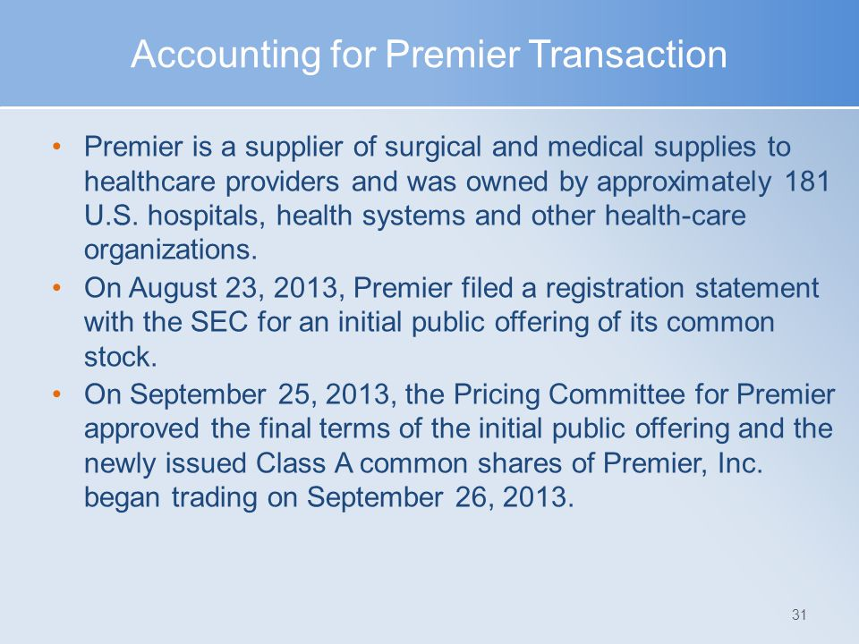 Accounting for Premier Transaction Premier is a supplier of surgical and medical supplies to healthcare providers and was owned by approximately 181 U