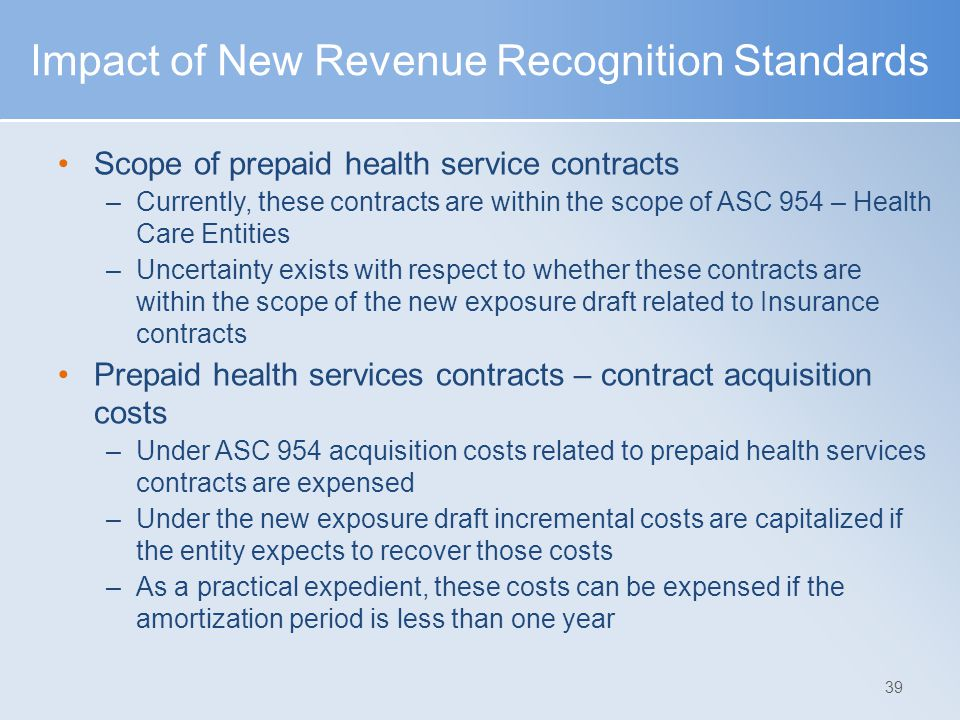 Impact of New Revenue Recognition Standards Scope of prepaid health service contracts –Currently, these contracts are within the scope of ASC 954 – He