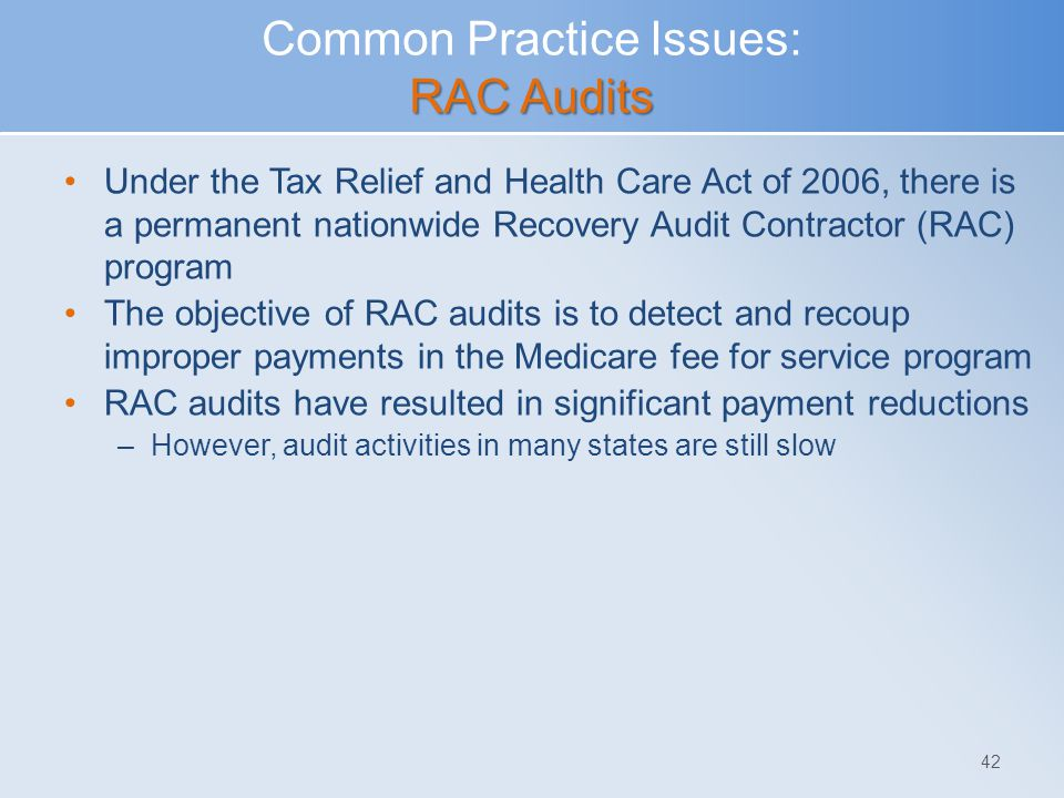 RAC Audits Common Practice Issues: RAC Audits Under the Tax Relief and Health Care Act of 2006, there is a permanent nationwide Recovery Audit Contrac