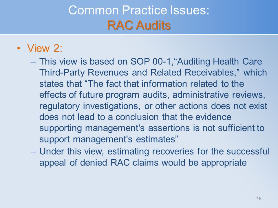 "RAC Audits Common Practice Issues: RAC Audits View 2: –This view is based on SOP 00-1,""Auditing Health Care Third-Party Revenues and Related Receivabl"