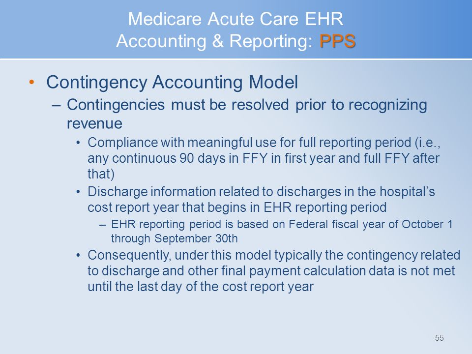 PPS Medicare Acute Care EHR Accounting & Reporting: PPS Contingency Accounting Model –Contingencies must be resolved prior to recognizing revenue Comp