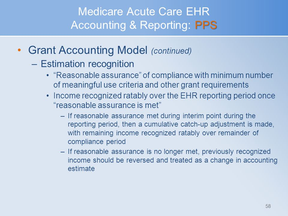 "PPS Medicare Acute Care EHR Accounting & Reporting: PPS Grant Accounting Model (continued) –Estimation recognition ""Reasonable assurance"" of complianc"