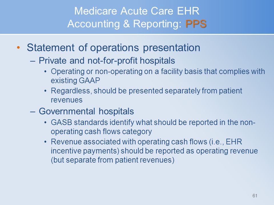PPS Medicare Acute Care EHR Accounting & Reporting: PPS Statement of operations presentation –Private and not-for-profit hospitals Operating or non-op