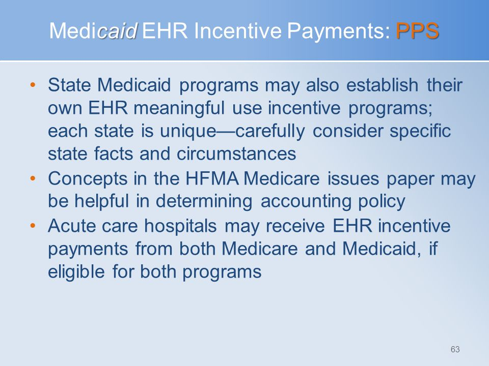 caidPPS Medicaid EHR Incentive Payments: PPS State Medicaid programs may also establish their own EHR meaningful use incentive programs; each state is