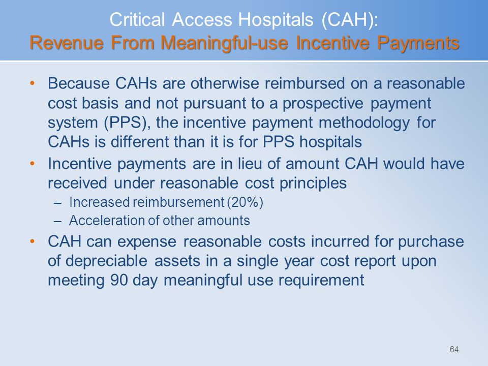 Revenue From Meaningful-use Incentive Payments Critical Access Hospitals (CAH): Revenue From Meaningful-use Incentive Payments Because CAHs are otherw