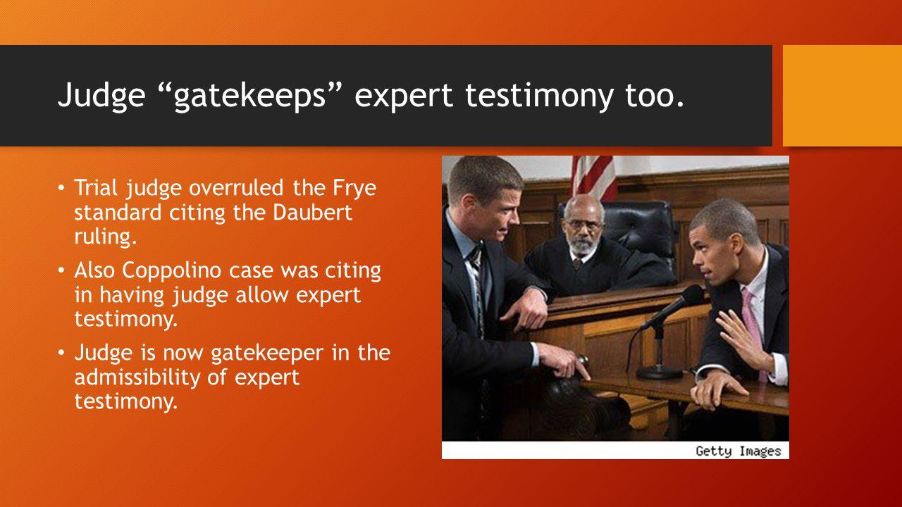 Judge gatekeeps expert testimony too.