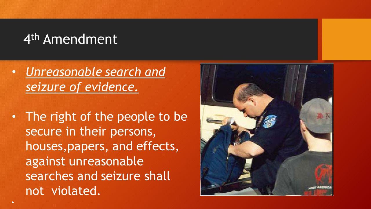 4 th Amendment Unreasonable search and seizure of evidence.