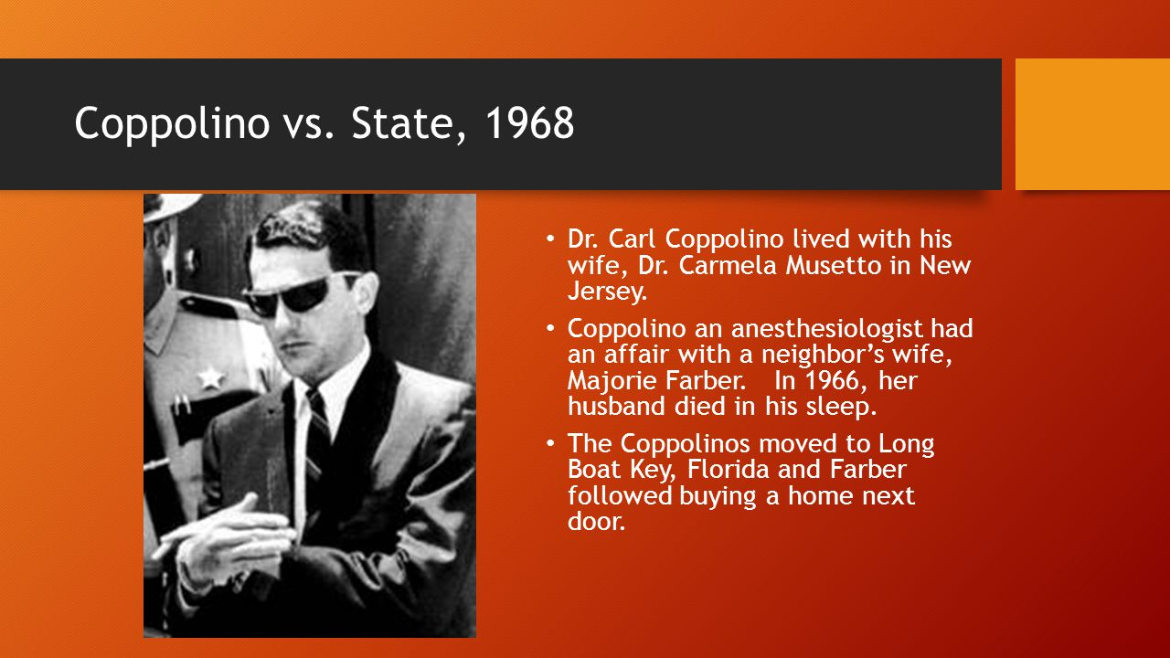 Coppolino vs. State, 1968 Dr. Carl Coppolino lived with his wife, Dr.
