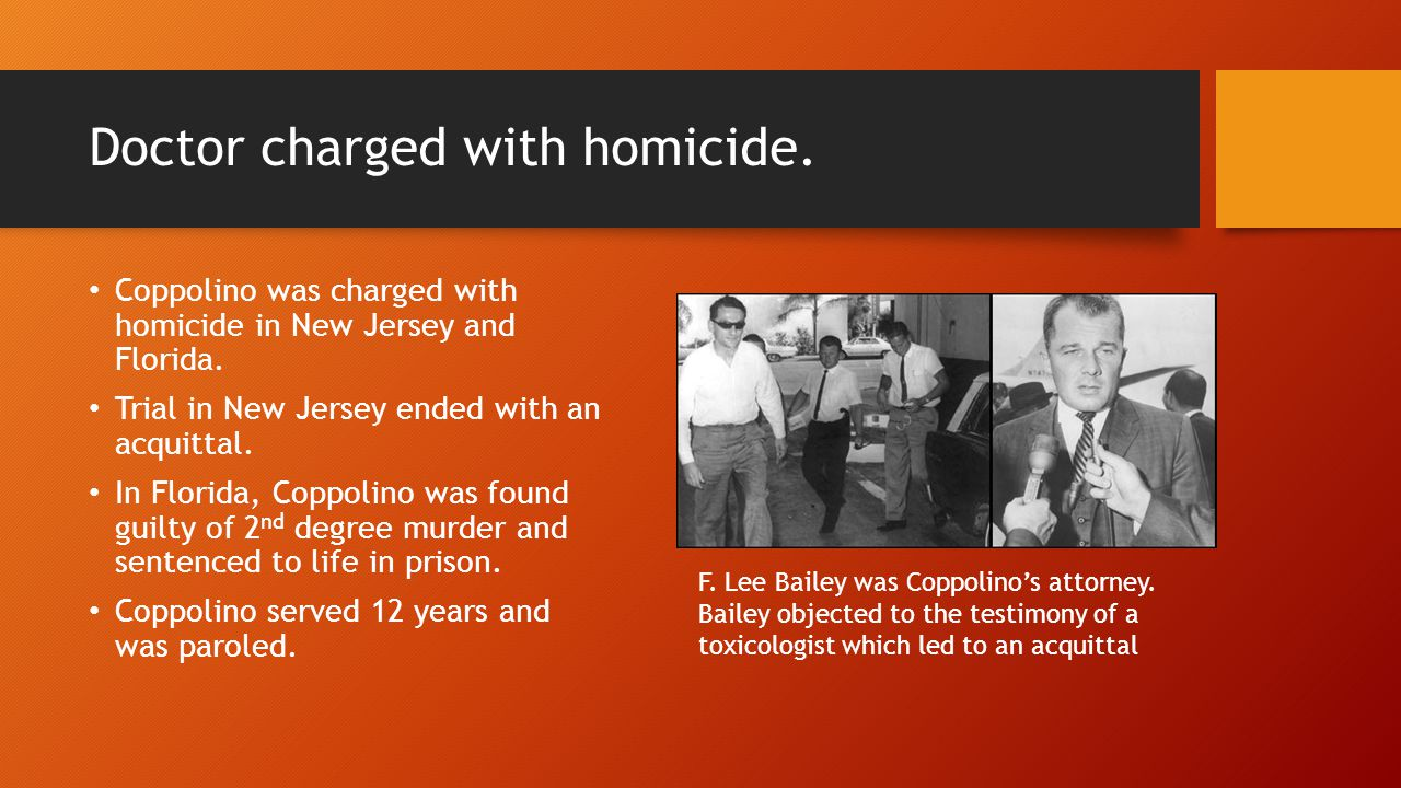 Doctor charged with homicide. Coppolino was charged with homicide in New Jersey and Florida.