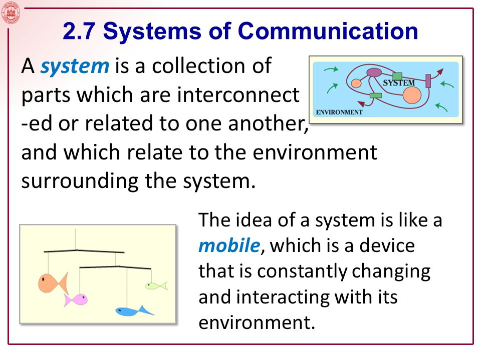 A system is a collection of parts which are interconnect -ed or related to one another, and which relate to the environment surrounding the system.