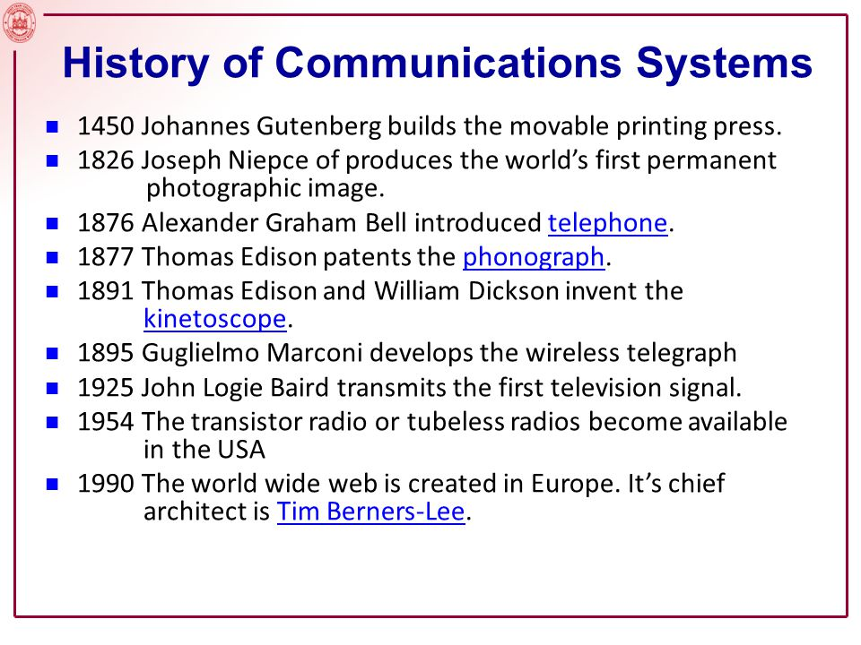 History of Communications Systems 1450 Johannes Gutenberg builds the movable printing press.