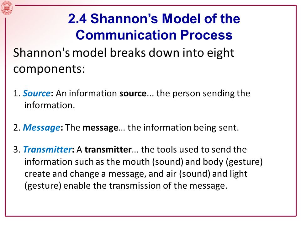 Shannon s model breaks down into eight components: 1.