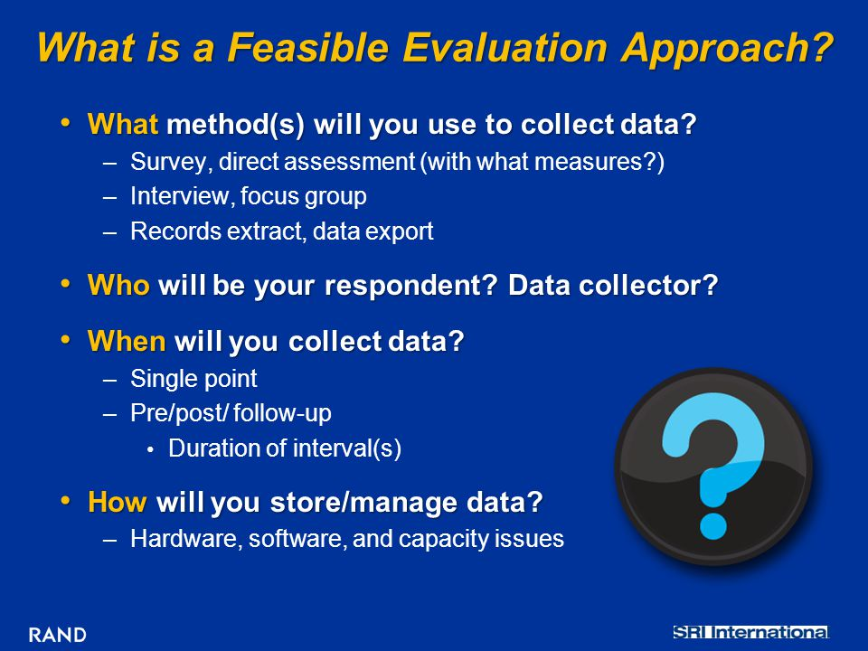 What is a Feasible Evaluation Approach.What method(s) will you use to collect data.