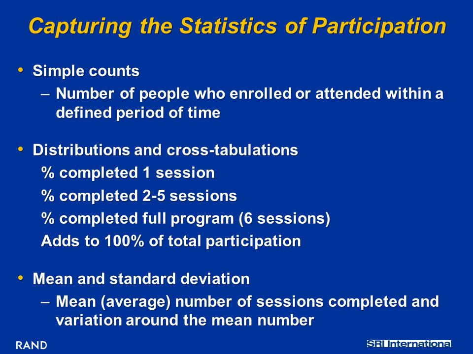 Capturing the Statistics of Participation Simple counts Simple counts –Number of people who enrolled or attended within a defined period of time Distr